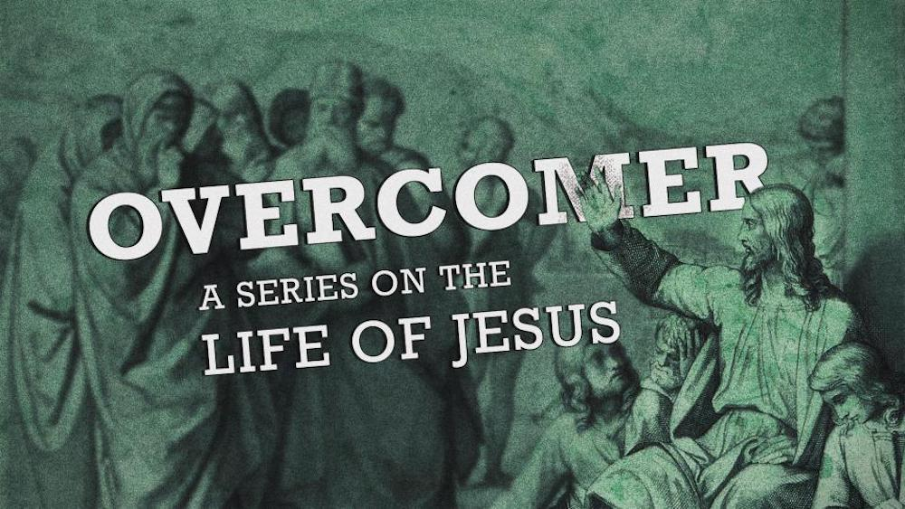 Overcomer: A Series on the Life of Jesus